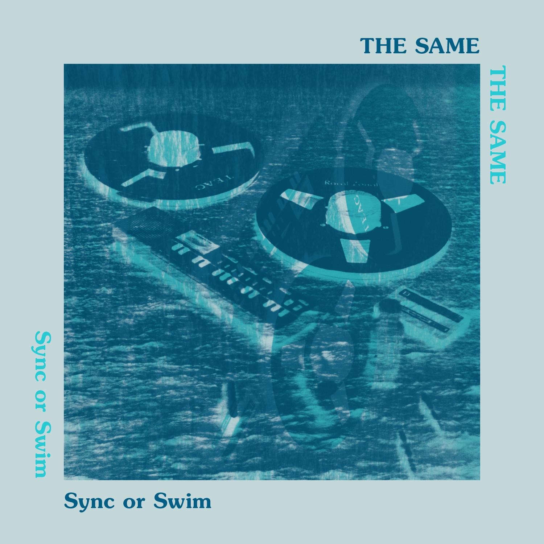 The Same – Sync or Swim